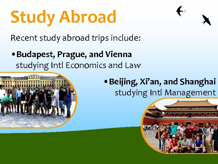 Study Abroad Recent study abroad trips include: • Budapest, Prague, and Vienna studying Intl