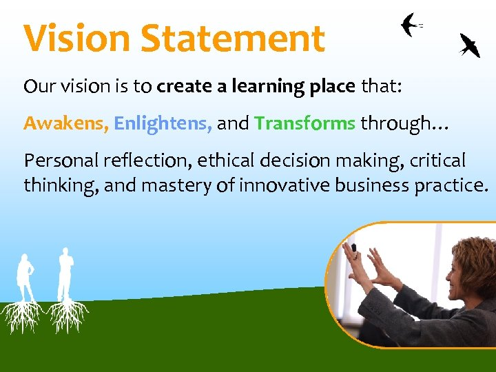 Vision Statement Our vision is to create a learning place that: Awakens, Enlightens, and