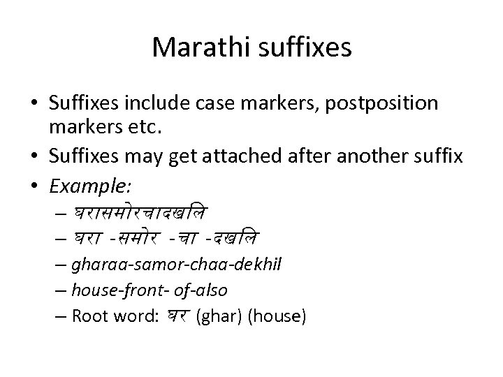 Marathi suffixes • Suffixes include case markers, postposition markers etc. • Suffixes may get