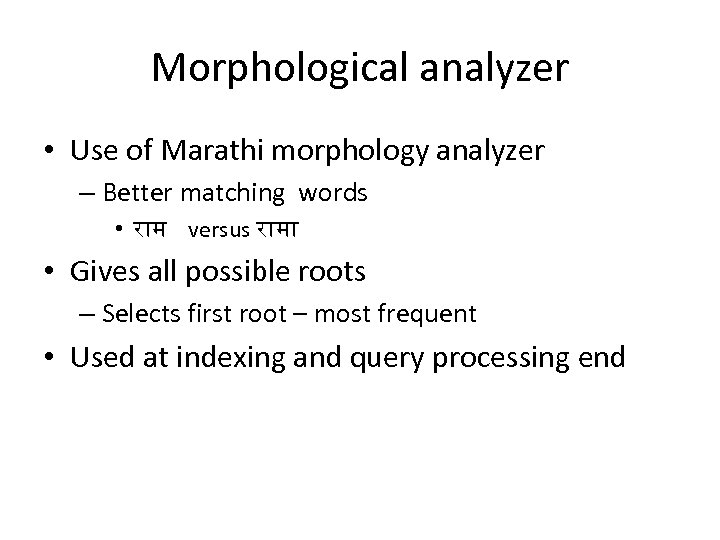 Morphological analyzer • Use of Marathi morphology analyzer – Better matching words • र