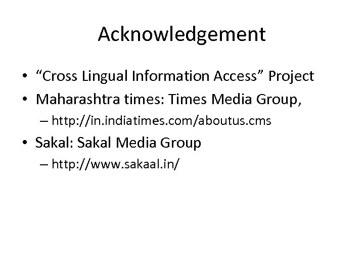 """Acknowledgement • """"Cross Lingual Information Access"""" Project • Maharashtra times: Times Media Group, –"""