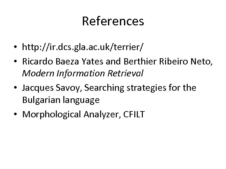 References • http: //ir. dcs. gla. ac. uk/terrier/ • Ricardo Baeza Yates and Berthier