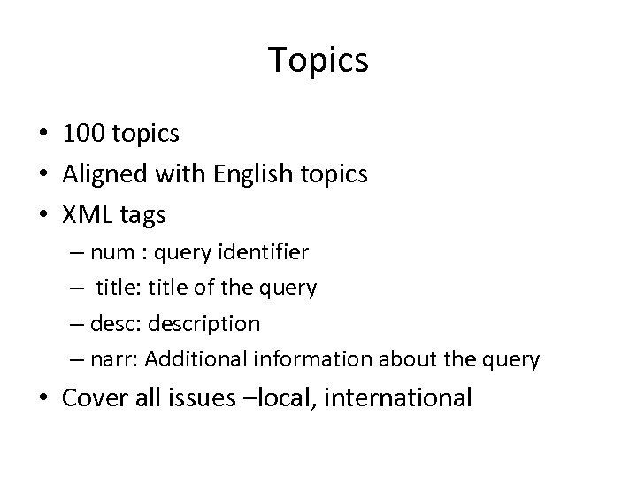 Topics • 100 topics • Aligned with English topics • XML tags – num