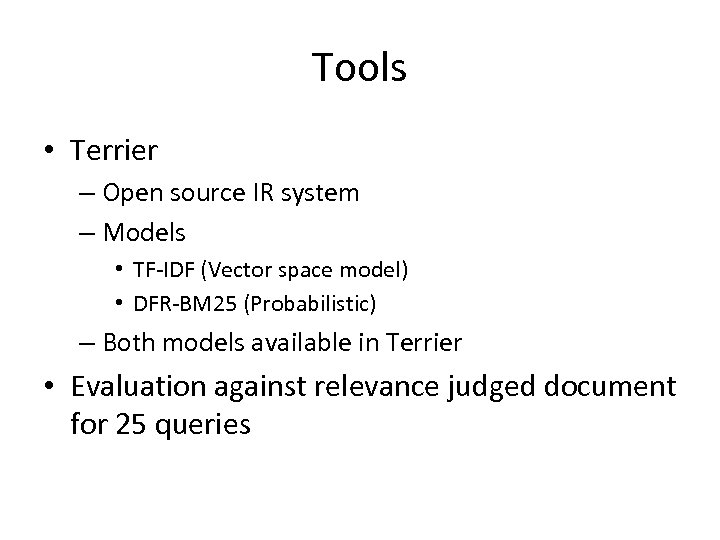 Tools • Terrier – Open source IR system – Models • TF-IDF (Vector space