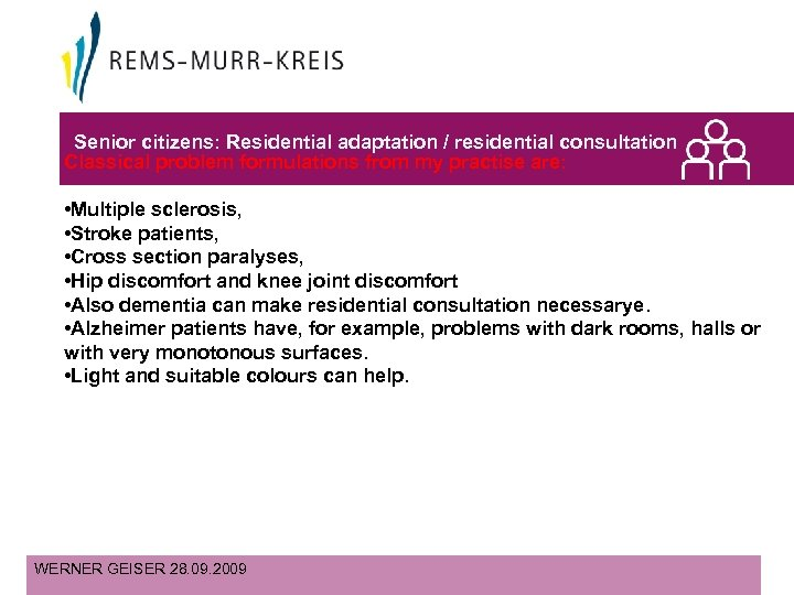 Senior citizens: Residential adaptation / residential consultation Classical problem formulations from my practise are:
