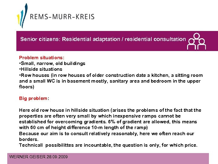 Senior citizens: Residential adaptation / residential consultation Problem situations: • Small, narrow, old buildings