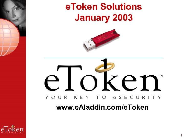 e. Token Solutions January 2003 www. e. Aladdin. com/e. Token 1