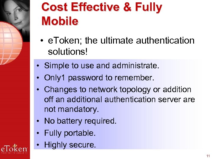 Cost Effective & Fully Mobile • e. Token; the ultimate authentication solutions! • Simple
