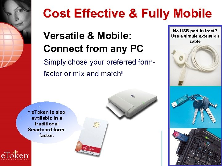Cost Effective & Fully Mobile Versatile & Mobile: Connect from any PC No USB