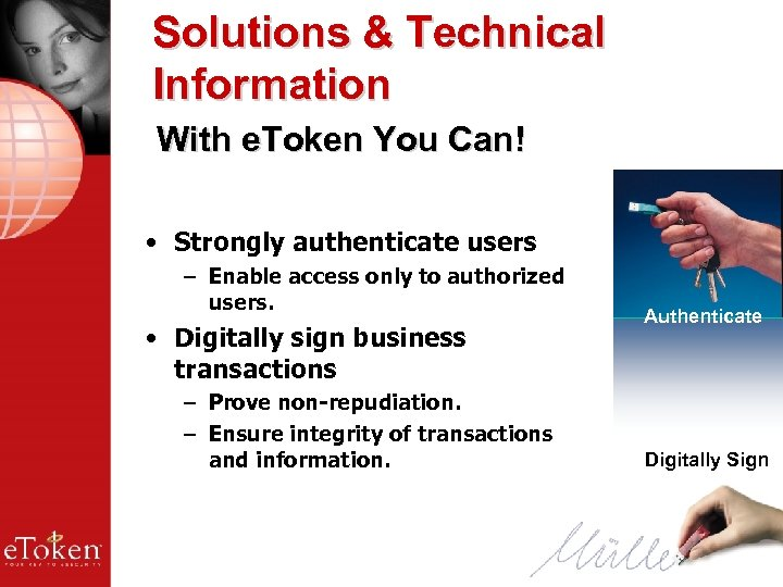 Solutions & Technical Information With e. Token You Can! • Strongly authenticate users –