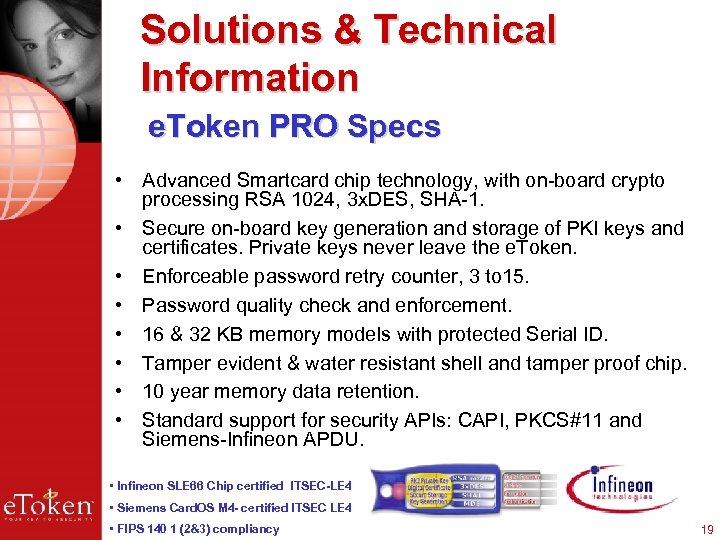 Solutions & Technical Information e. Token PRO Specs • Advanced Smartcard chip technology, with