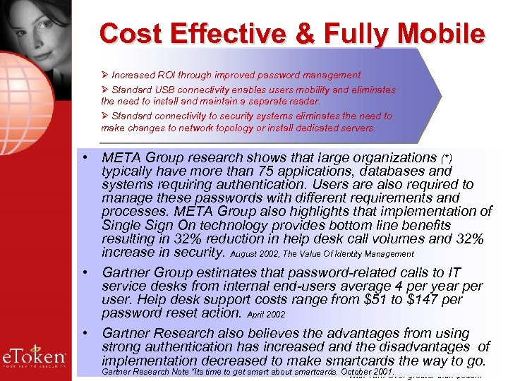 Cost Effective & Fully Mobile Ø Increased ROI through improved password management. Ø Standard