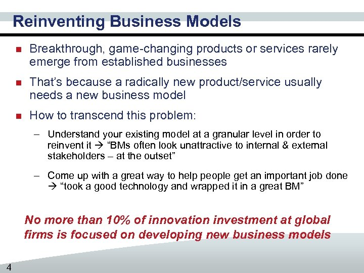 Reinventing Business Models n Breakthrough, game-changing products or services rarely emerge from established businesses