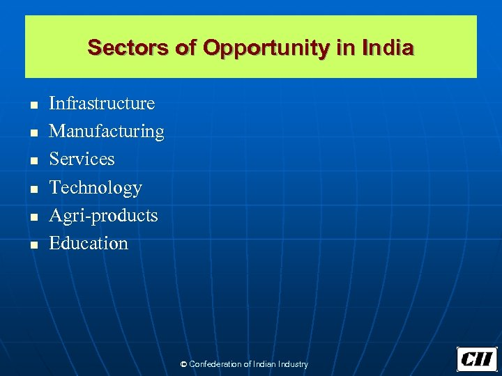 Sectors of Opportunity in India n n n Infrastructure Manufacturing Services Technology Agri-products Education