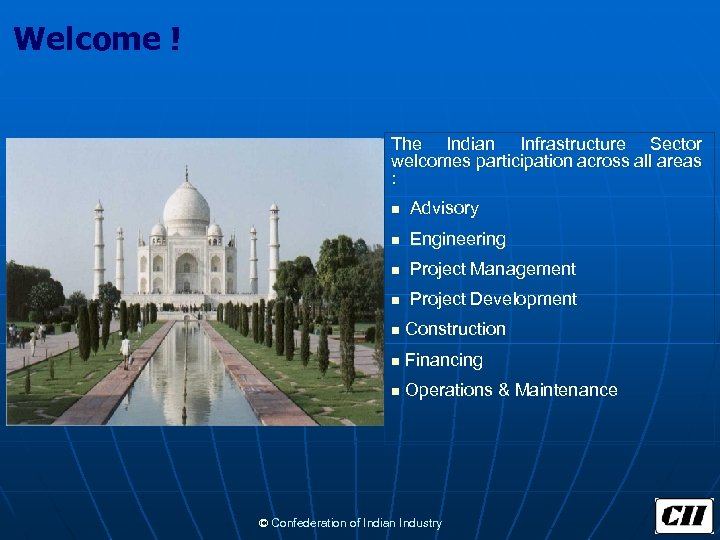 Welcome ! The Indian Infrastructure Sector welcomes participation across all areas : n Advisory
