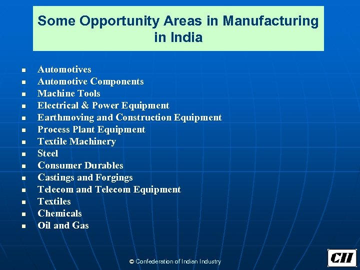 Some Opportunity Areas in Manufacturing in India n n n n Automotives Automotive Components