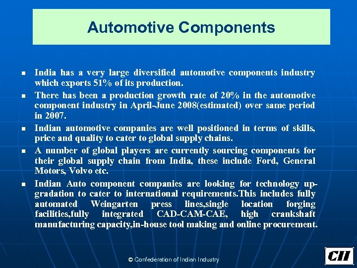 Automotive Components n n n India has a very large diversified automotive components industry