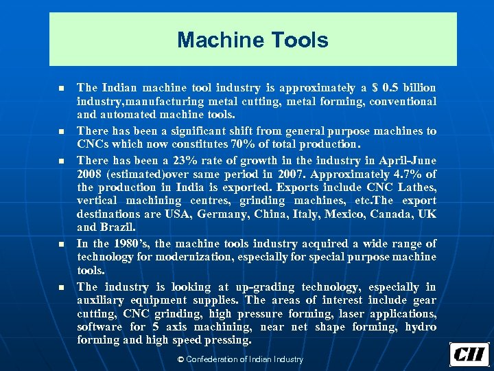 Machine Tools n n n The Indian machine tool industry is approximately a $