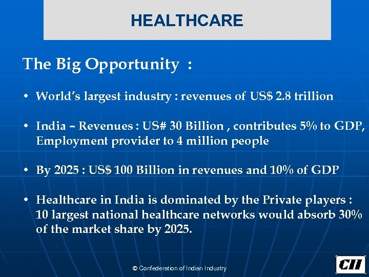 HEALTHCARE The Big Opportunity : • World's largest industry : revenues of US$
