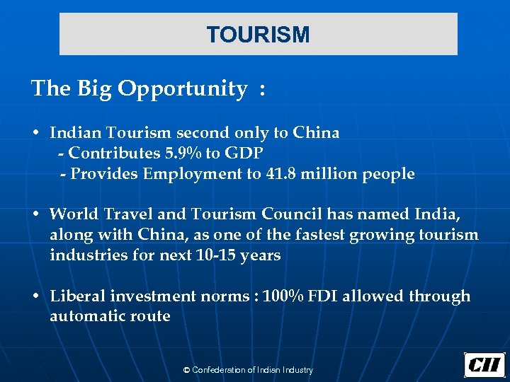 TOURISM The Big Opportunity : • Indian Tourism second only to China -