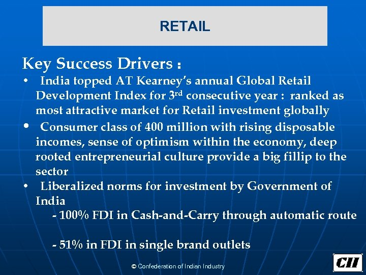 RETAIL Key Success Drivers : • India topped AT Kearney's annual Global Retail