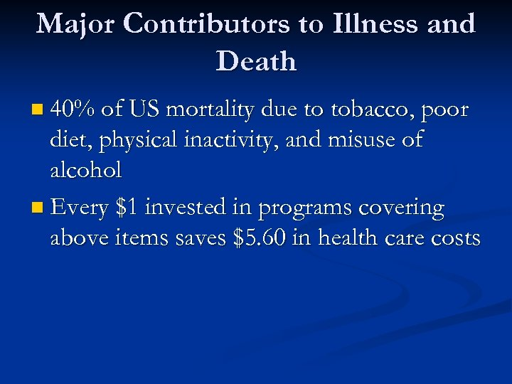 Major Contributors to Illness and Death n 40% of US mortality due to tobacco,