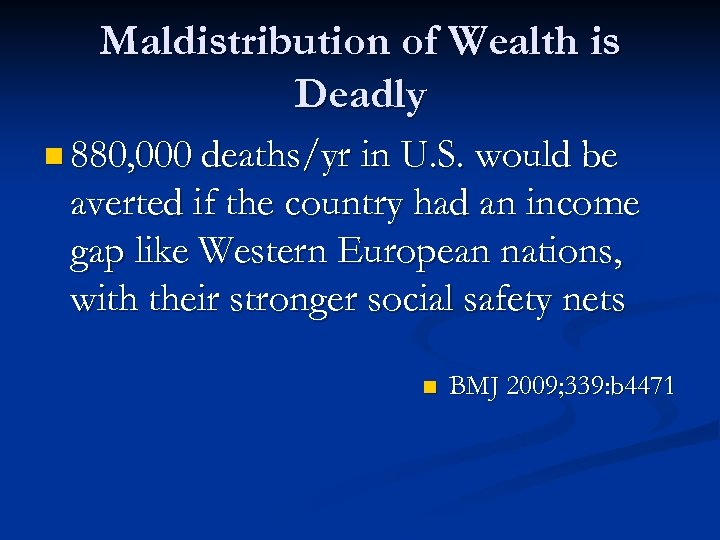 Maldistribution of Wealth is Deadly n 880, 000 deaths/yr in U. S. would be
