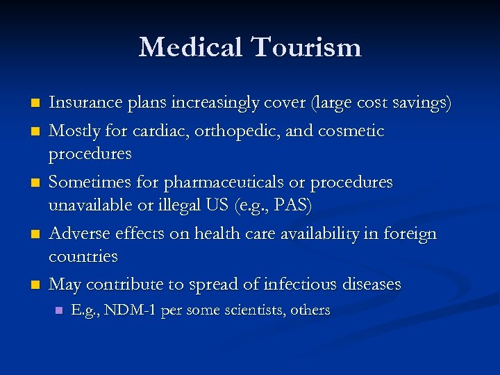 Medical Tourism n n n Insurance plans increasingly cover (large cost savings) Mostly for