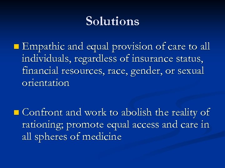 Solutions n Empathic and equal provision of care to all individuals, regardless of insurance