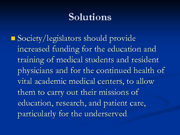 Solutions n Society/legislators should provide increased funding for the education and training of medical