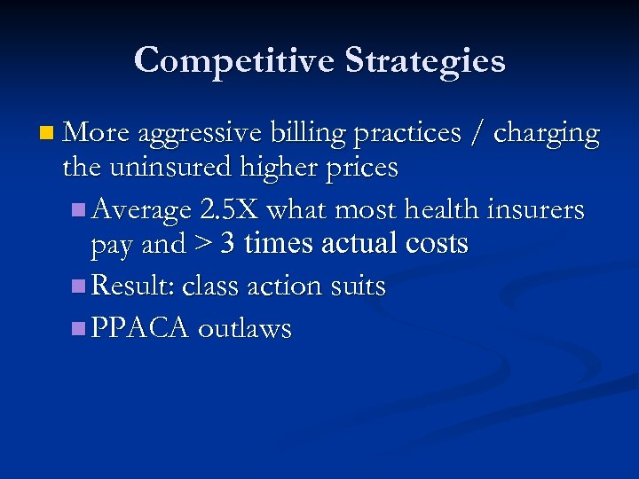 Competitive Strategies n More aggressive billing practices / charging the uninsured higher prices n