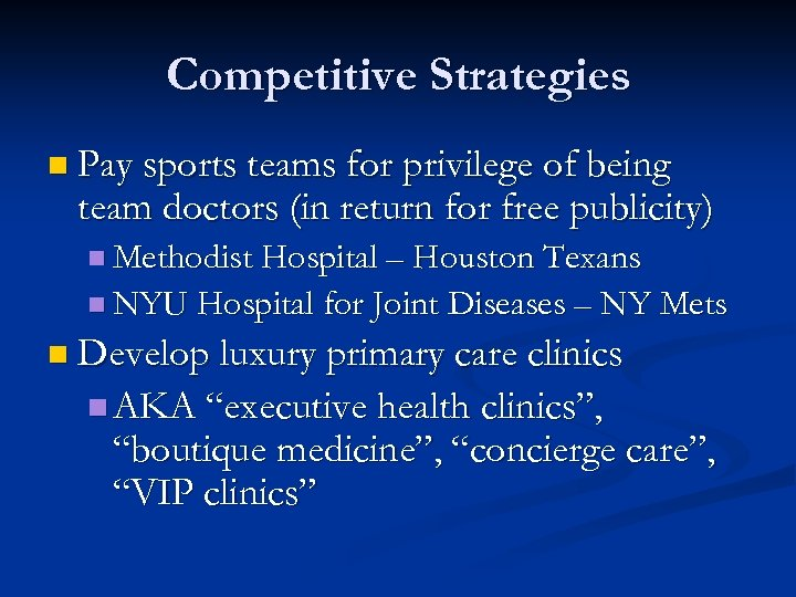 Competitive Strategies n Pay sports teams for privilege of being team doctors (in return