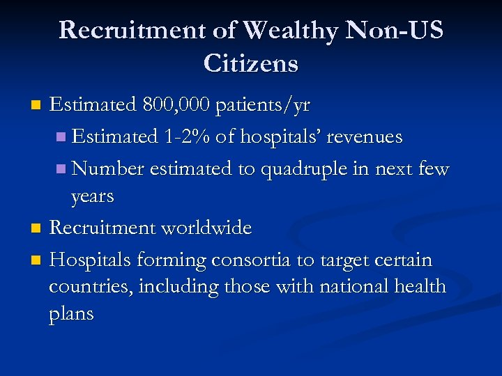 Recruitment of Wealthy Non-US Citizens Estimated 800, 000 patients/yr n Estimated 1 -2% of