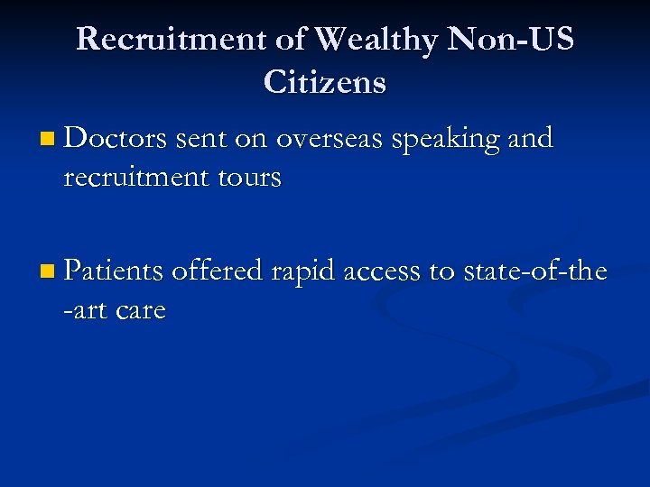 Recruitment of Wealthy Non-US Citizens n Doctors sent on overseas speaking and recruitment tours