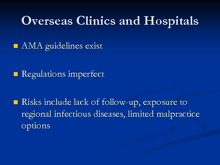 Overseas Clinics and Hospitals n AMA guidelines exist n Regulations imperfect n Risks include
