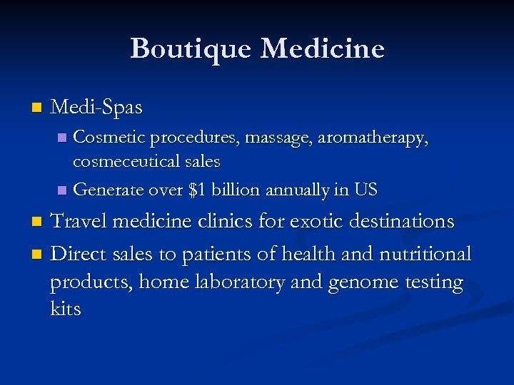 Boutique Medicine n Medi-Spas Cosmetic procedures, massage, aromatherapy, cosmeceutical sales n Generate over $1