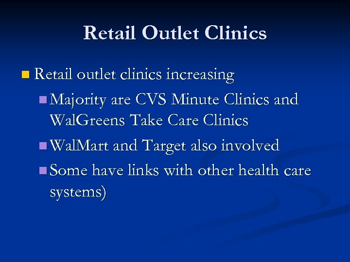 Retail Outlet Clinics n Retail outlet clinics increasing n Majority are CVS Minute Clinics