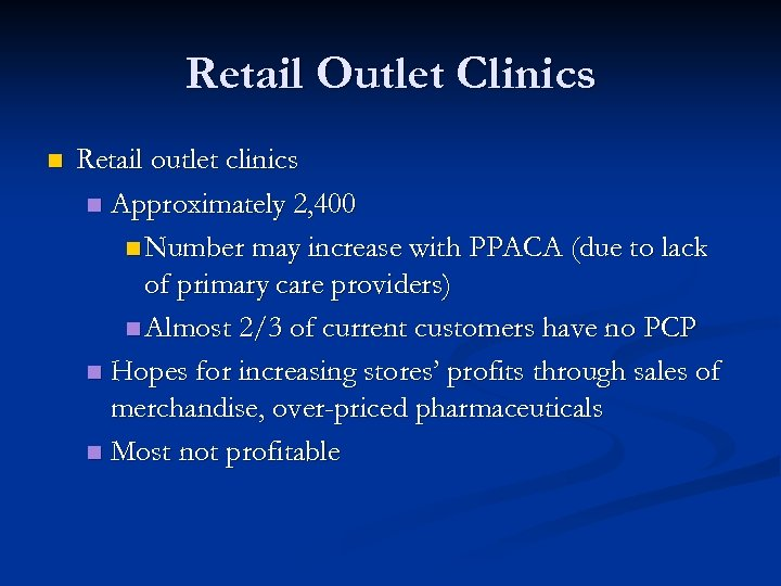 Retail Outlet Clinics n Retail outlet clinics n Approximately 2, 400 n Number may