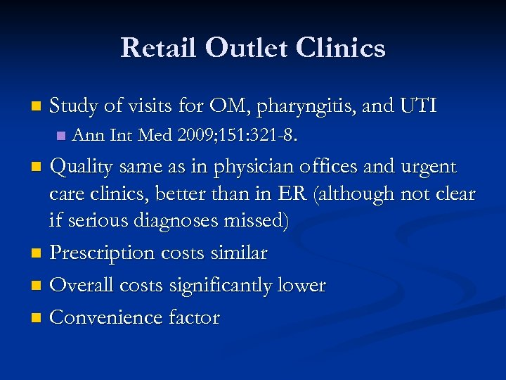 Retail Outlet Clinics n Study of visits for OM, pharyngitis, and UTI n Ann