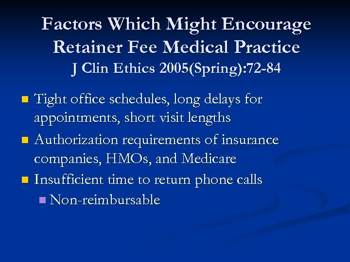 Factors Which Might Encourage Retainer Fee Medical Practice J Clin Ethics 2005(Spring): 72 -84