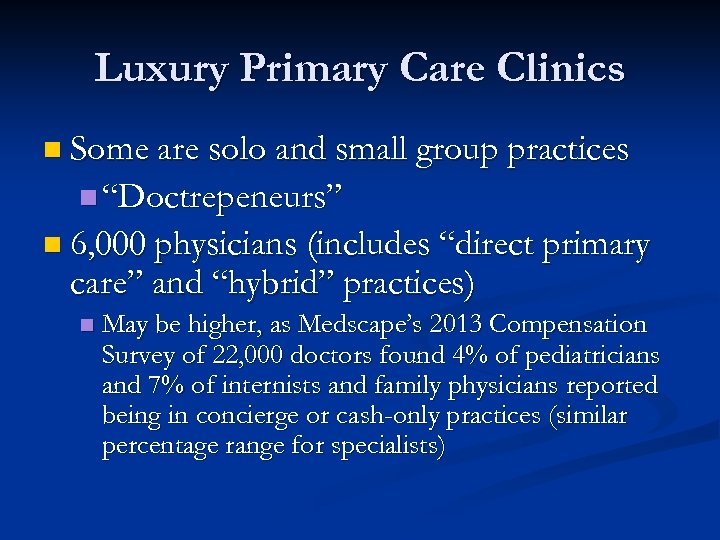 """Luxury Primary Care Clinics n Some are solo and small group practices n """"Doctrepeneurs"""""""