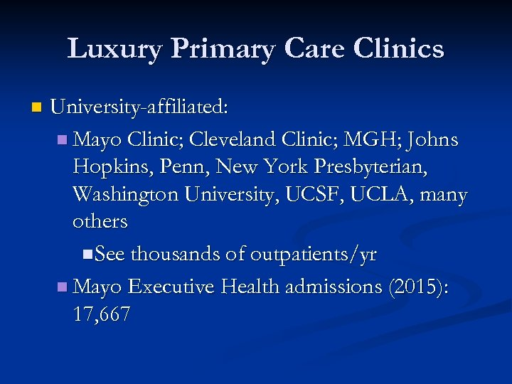 Luxury Primary Care Clinics n University-affiliated: n Mayo Clinic; Cleveland Clinic; MGH; Johns Hopkins,