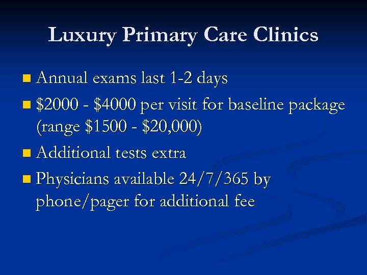 Luxury Primary Care Clinics n Annual exams last 1 -2 days n $2000 -