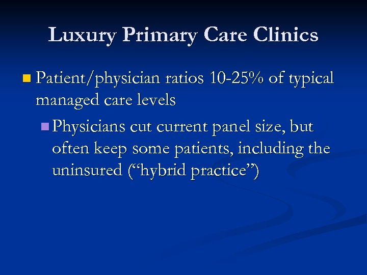 Luxury Primary Care Clinics n Patient/physician ratios 10 -25% of typical managed care levels