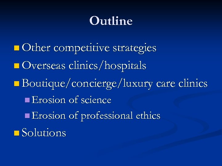 Outline n Other competitive strategies n Overseas clinics/hospitals n Boutique/concierge/luxury care clinics n Erosion