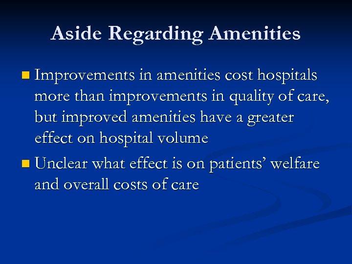 Aside Regarding Amenities n Improvements in amenities cost hospitals more than improvements in quality