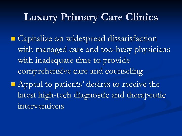 Luxury Primary Care Clinics n Capitalize on widespread dissatisfaction with managed care and too-busy