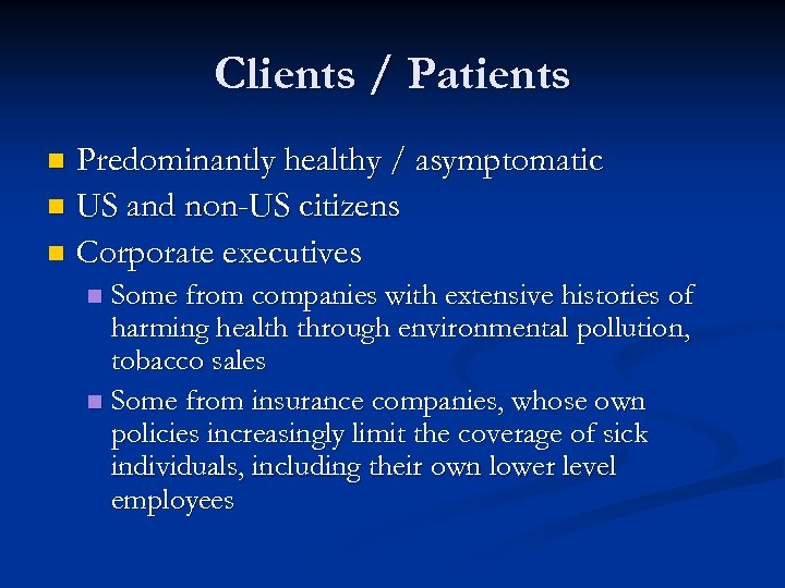 Clients / Patients Predominantly healthy / asymptomatic n US and non-US citizens n Corporate