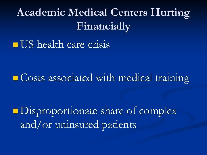 Academic Medical Centers Hurting Financially n US health care crisis n Costs associated with