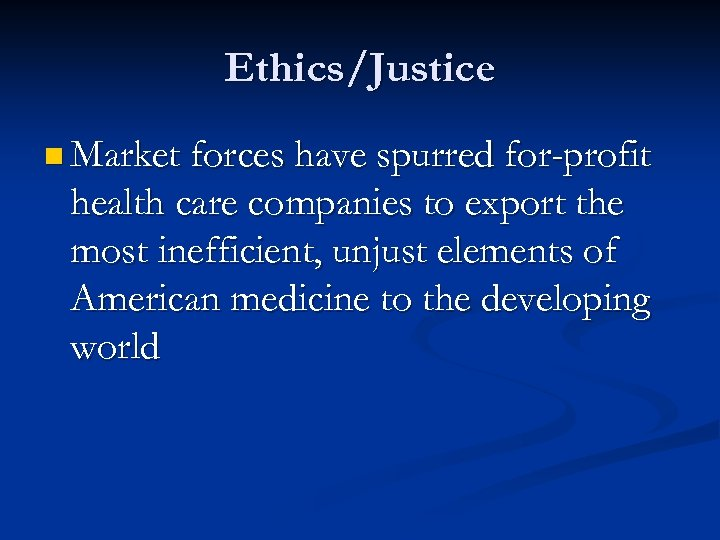Ethics/Justice n Market forces have spurred for-profit health care companies to export the most
